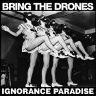 BRING THE DRONES Ignorance Paradise - 12 LP (PHOBIA)